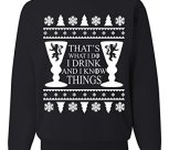 I Drink And I Know Things Ugly Christmas Sweater Unisex